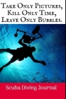 Take Only Pictures: Scuba Diving Log Book, 100 Pages. Cover Image