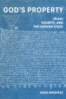 God's Property: Islam, Charity, and the Modern State (Islamic Humanities #3) Cover Image