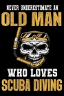 Never underestimate an old man who loves scuba diving: Scuba diving man notebook gift for underwater divers Cover Image