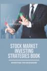 Stock Market Investing Strategies Book: Investing For Beginners: Stock Market For Beginners Cover Image