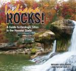 Indiana Rocks!: A Guide to Geologic Sites in the Hoosier State (Geology Rocks!) Cover Image