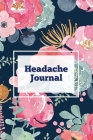 Headache Journal: Migraine Information Log, Pain Triggers, Record Symptoms, Headcaches Book, Chronic Headache Management Diary, Daily Tr Cover Image