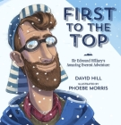 First to the Top: Sir Edmund Hillary's Amazing Everest Adventure Cover Image