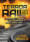 Terror by Rail: Conspiracy Theories, 238 Passengers, and a Bomb Train--The Untold Stories of Amtrak 188 Cover Image