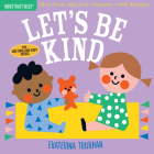 Indestructibles: Let's Be Kind: Chew Proof · Rip Proof · Nontoxic · 100% Washable (Book for Babies, Newborn Books, Safe to Chew) Cover Image
