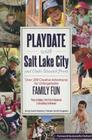Playdate with Salt Lake City and Utah's Wasatch Front: Over 200 Creative Adventure for Unforgettable Family Fun Cover Image