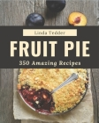 350 Amazing Fruit Pie Recipes: A Timeless Fruit Pie Cookbook Cover Image