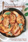 The Weight Loss Mediterranean Diet: Cooking Meals without High-Fat and Sugar to Reduce Weight Cover Image