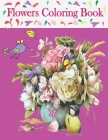 Flowers Coloring Book: Beautiful Flowers Collection Coloring Book for Adults Cover Image
