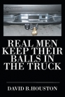 Real Men Keep Their Balls In The Truck Cover Image