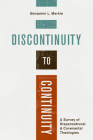 Discontinuity to Continuity: A Survey of Dispensational and Covenantal Theologies Cover Image
