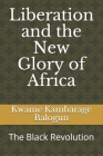Liberation and the New Glory of Africa: The Black Revolution Cover Image