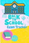 Back to School Exam Tracker - Daily School Task Journal, A Playful Tracker for Exam Reminders Cover Image