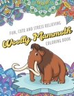 Fun Cute And Stress Relieving Woolly Mammoth Coloring Book: Find Relaxation And Mindfulness with Stress Relieving Color Pages Made of Beautiful Black Cover Image
