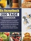 Eis Rezeptbuch: 200 Tage leckere Eisrezepte zum Selbermachen mit und ohne Eismaschine. Das Eis Kochbuch für Kinder und Erwachsene inkl Cover Image