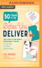 50 Things to Do Before You Deliver: The First-Time Mom's Pregnancy Guide for Your Baby, Your Body, and Your Sanity Cover Image