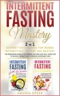 Intermittent Fasting Mastery: The beginners bundle for women and men that will guide you to quickly weight loss through autophagy. Cover Image