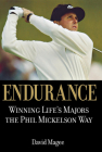 Endurance: Winning Lifes Majors the Phil Mickelson Way Cover Image