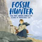 The Fossil Hunter Lib/E: How Mary Anning Changed the Science of Prehistoric Life Cover Image