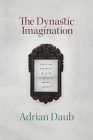 The Dynastic Imagination: Family and Modernity in Nineteenth-Century Germany Cover Image