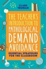 The Teacher's Introduction to Pathological Demand Avoidance: Essential Strategies for the Classroom Cover Image