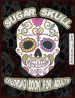 Coloring Book For Adults SUGAR SKULLS: take a breath, relax, for mind, no stress, enjoy your life, colorfull world Cover Image
