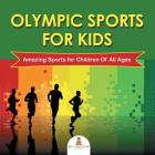 Olympic Sports For Kids: Amazing Sports for Children Of All Ages Cover Image