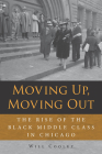 Moving Up, Moving Out: The Rise of the Black Middle Class in Chicago Cover Image