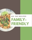 Ah! 365 Family-Friendly Recipes: From The Family-Friendly Cookbook To The Table Cover Image