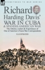 Richard Harding Davis' War in Cuba & Spanish-American War: the Articles, Letters and Experiences of One of America's Finest War Correspondents Cover Image
