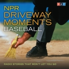 NPR Driveway Moments Baseball: Radio Stories That Won't Let You Go Cover Image
