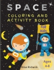 Space Coloring And Activity Book For Kids: Amazing Coloring & Activity Book for Kids with, Cute Unique and High-Quality Images Mazes, Coloring, Dot to Cover Image