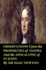 Observations upon the Prophecies of Daniel and the Apocalypse of St John by Sir Isaac Newton: Occult studies and religious tracts dealing with the lit Cover Image