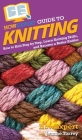 HowExpert Guide to Knitting: How to Knit Step by Step, Learn Knitting Skills, and Become a Better Knitter Cover Image