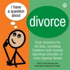 I Have a Question about Divorce: A Book for Children with Autism Spectrum Disorder or Other Special Needs Cover Image