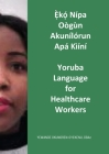 Ẹ̀kọ́ Nípa Oògùn Akunílórun Apá Kìíní: Yoruba Language for Healthcare Workers Cover Image