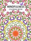 Mindfulness Coloring Book: The Best Collection of Mandala Coloring Book (Anti Stress Coloring Book for Adults, Coloring Pages for Adults) Cover Image