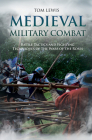 Medieval Military Combat: Battle Tactics and Fighting Techniques of the Wars of the Roses Cover Image