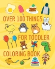 Over 100 things for toddler coloring book: Coloring Books For Boys Cool Animals For Boys Aged 4-8 jumbo Cover Image