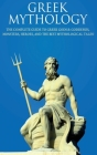 Greek Mythology: The Complete Guide to Greek Gods & Goddesses, Monsters, Heroes, and the Best Mythological Tales! Cover Image