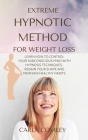 Extreme Hypnotic Method for Weight Loss: Learn How to Control Your Subconscious Mind with Hypnosis Techniques for Women, Regain Your Shape and Maintai Cover Image