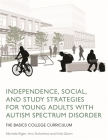 Independence, Social, and Study Strategies for Young Adults with Autism Spectrum Disorder: The Basics College Curriculum Cover Image
