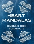 Heart Mandalas Coloring Book For Adults: Perfect Gift For Your Love Beautiful Pages ForRelaxation Cover Image