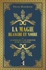 La Magie Blanche et Noire: ou la science de la vie terrestre et de la vie infinie Cover Image