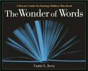 The Wonder of Words: A Parent's Guide for Raising Children Who Read Cover Image