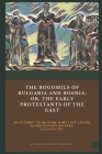 The Bogomils of Bulgaria and Bosnia: or, The Early Protestants of the East - an Attempt to Restore Some Lost Leaves of Protestant History (Illustrated Cover Image