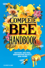 The Complete Bee Handbook: History, Recipes, Beekeeping Basics, and More Cover Image