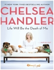 Life Will Be the Death of Me: . . . and you too! Cover Image