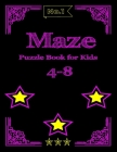 Maze Puzzle Book for Kids 4-8: 79 Fun First Mazes for Kids 4-6, 6-8 year olds - Maze Activity Workbook for Children: Games, Puzzles and Problem-Solvi Cover Image
