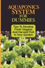 Aquaponics System For Dummies: Tips To Develop Fresh Veggies And Harvest Fish In Your Garden: Diy Aquaponics For Beginners Cover Image
